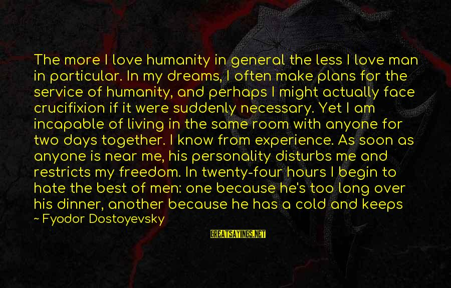 Best Perhaps Sayings By Fyodor Dostoyevsky: The more I love humanity in general the less I love man in particular. In
