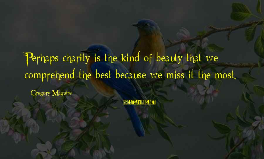 Best Perhaps Sayings By Gregory Maguire: Perhaps charity is the kind of beauty that we comprehend the best because we miss