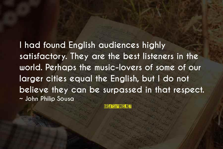 Best Perhaps Sayings By John Philip Sousa: I had found English audiences highly satisfactory. They are the best listeners in the world.