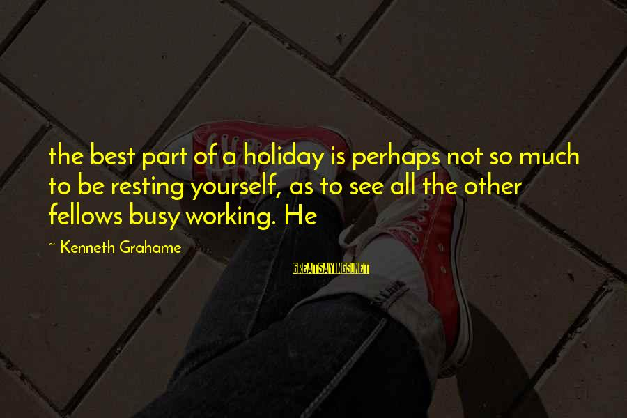 Best Perhaps Sayings By Kenneth Grahame: the best part of a holiday is perhaps not so much to be resting yourself,