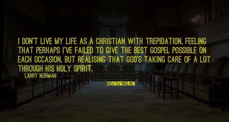 Best Perhaps Sayings By Larry Norman: I don't live my life as a Christian with trepidation, feeling that perhaps I've failed