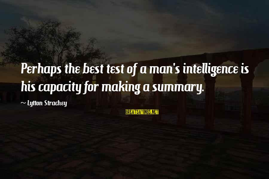 Best Perhaps Sayings By Lytton Strachey: Perhaps the best test of a man's intelligence is his capacity for making a summary.