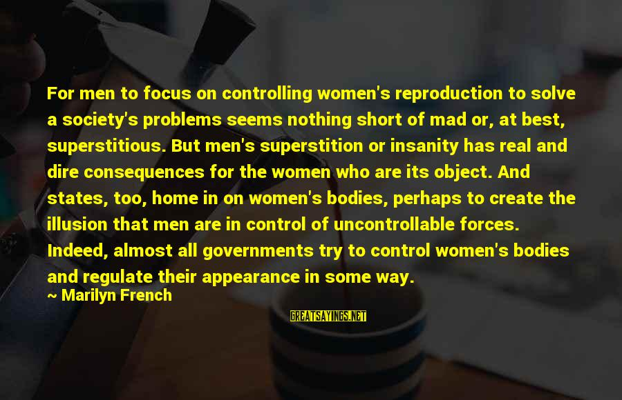 Best Perhaps Sayings By Marilyn French: For men to focus on controlling women's reproduction to solve a society's problems seems nothing
