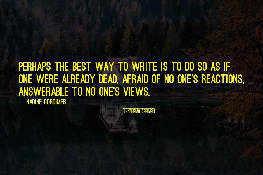 Best Perhaps Sayings By Nadine Gordimer: Perhaps the best way to write is to do so as if one were already