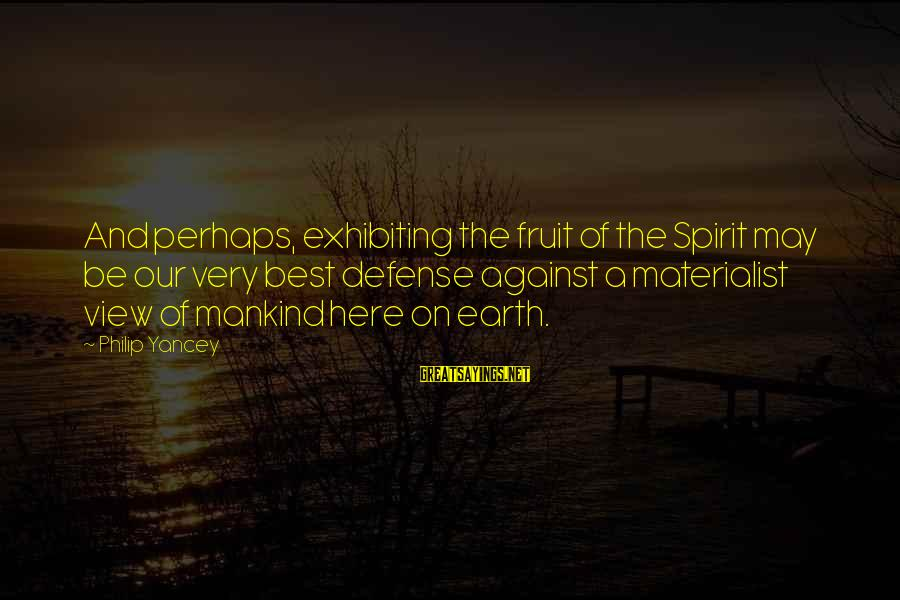 Best Perhaps Sayings By Philip Yancey: And perhaps, exhibiting the fruit of the Spirit may be our very best defense against