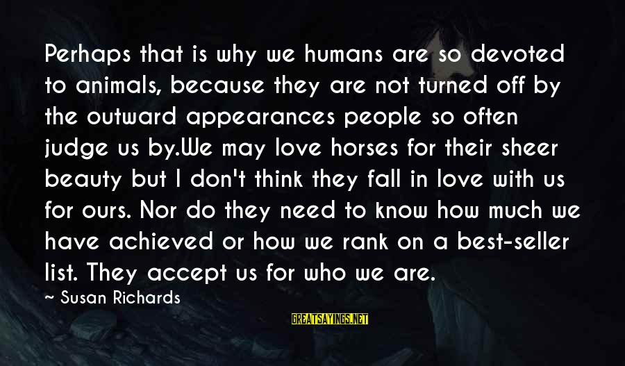 Best Perhaps Sayings By Susan Richards: Perhaps that is why we humans are so devoted to animals, because they are not
