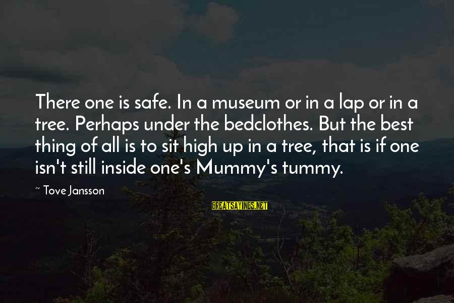 Best Perhaps Sayings By Tove Jansson: There one is safe. In a museum or in a lap or in a tree.