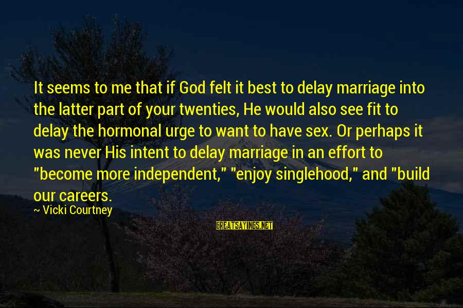 Best Perhaps Sayings By Vicki Courtney: It seems to me that if God felt it best to delay marriage into the