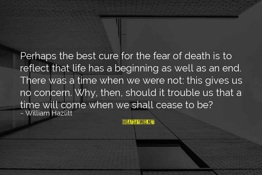 Best Perhaps Sayings By William Hazlitt: Perhaps the best cure for the fear of death is to reflect that life has