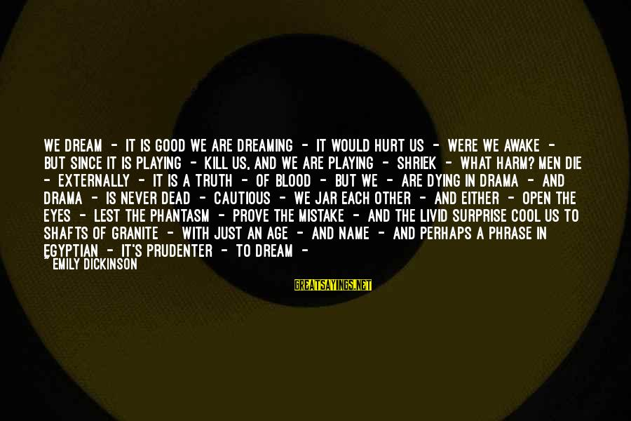 Best Phantasm Sayings By Emily Dickinson: We dream - it is good we are dreaming - It would hurt us -