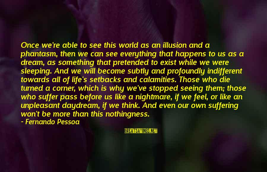 Best Phantasm Sayings By Fernando Pessoa: Once we're able to see this world as an illusion and a phantasm, then we