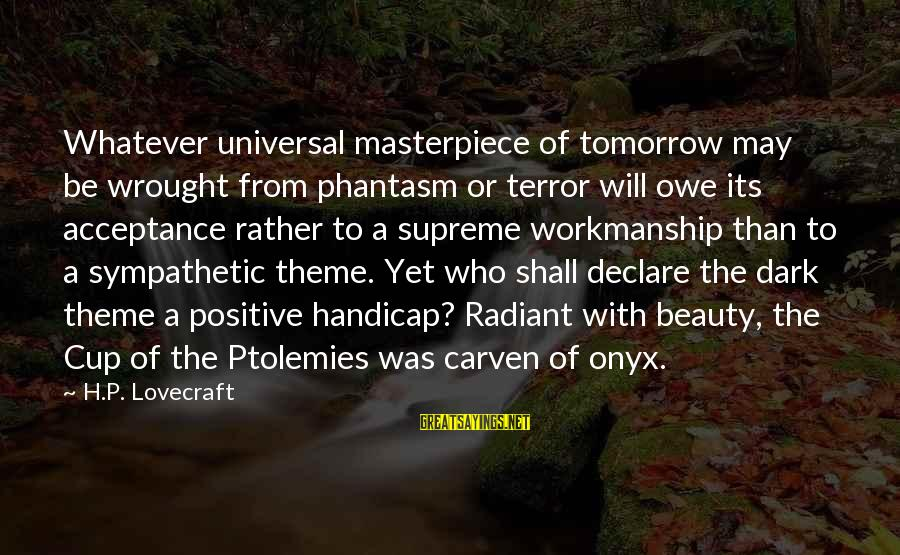 Best Phantasm Sayings By H.P. Lovecraft: Whatever universal masterpiece of tomorrow may be wrought from phantasm or terror will owe its