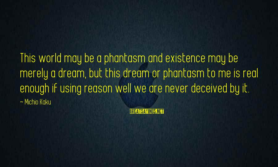 Best Phantasm Sayings By Michio Kaku: This world may be a phantasm and existence may be merely a dream, but this