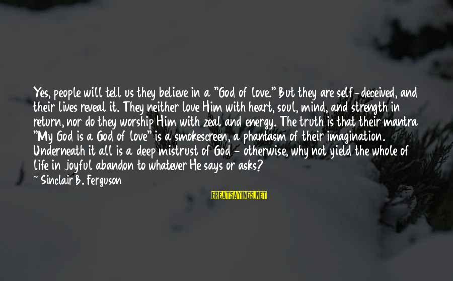"Best Phantasm Sayings By Sinclair B. Ferguson: Yes, people will tell us they believe in a ""God of love."" But they are"