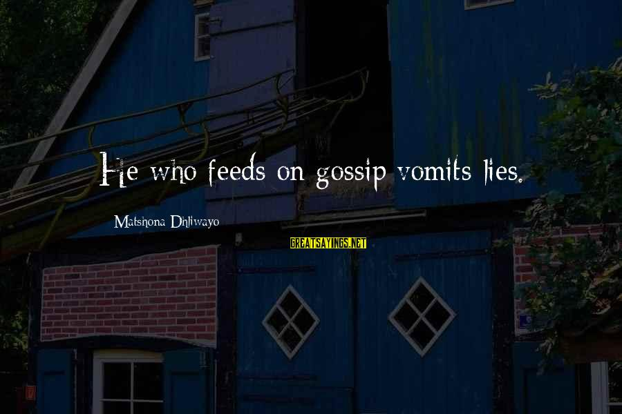 Best Psych Tv Sayings By Matshona Dhliwayo: He who feeds on gossip vomits lies.