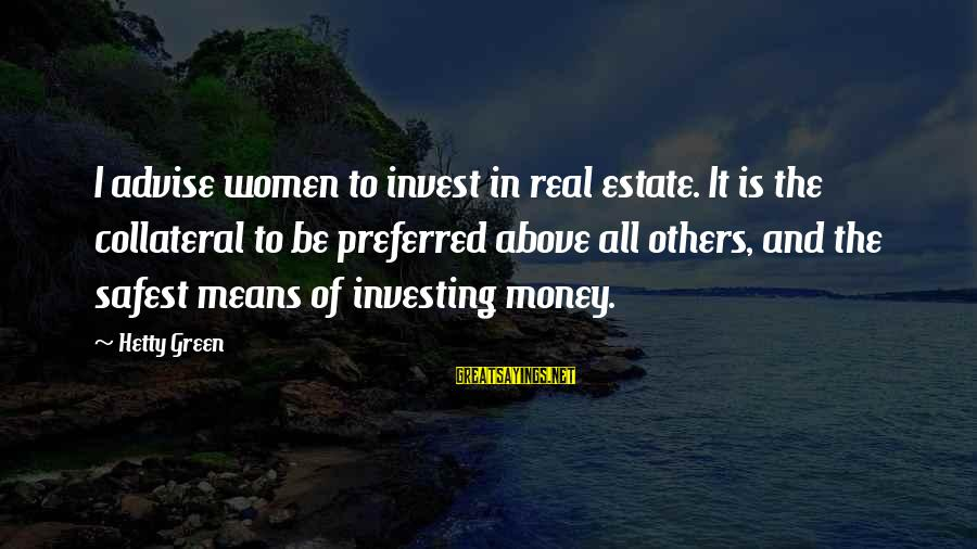 Best Real Estate Investing Sayings By Hetty Green: I advise women to invest in real estate. It is the collateral to be preferred