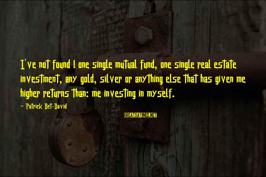 Best Real Estate Investing Sayings By Patrick Bet-David: I've not found ! one single mutual fund, one single real estate investment, any gold,