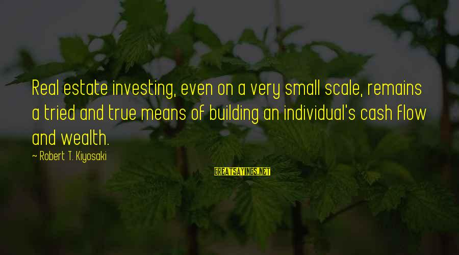 Best Real Estate Investing Sayings By Robert T. Kiyosaki: Real estate investing, even on a very small scale, remains a tried and true means