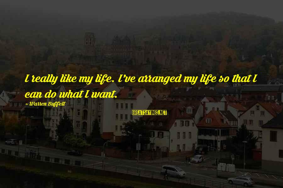 Best Real Estate Investing Sayings By Warren Buffett: I really like my life. I've arranged my life so that I can do what