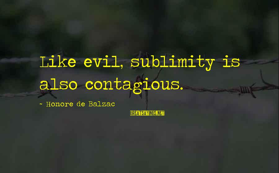 Best Real Housewives Opening Sayings By Honore De Balzac: Like evil, sublimity is also contagious.