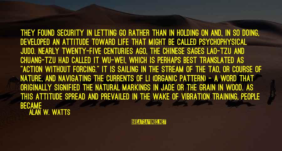 Best Religious Sayings By Alan W. Watts: They found security in letting go rather than in holding on and, in so doing,