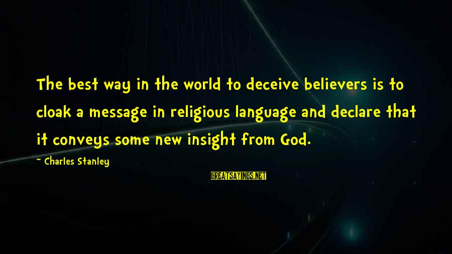 Best Religious Sayings By Charles Stanley: The best way in the world to deceive believers is to cloak a message in