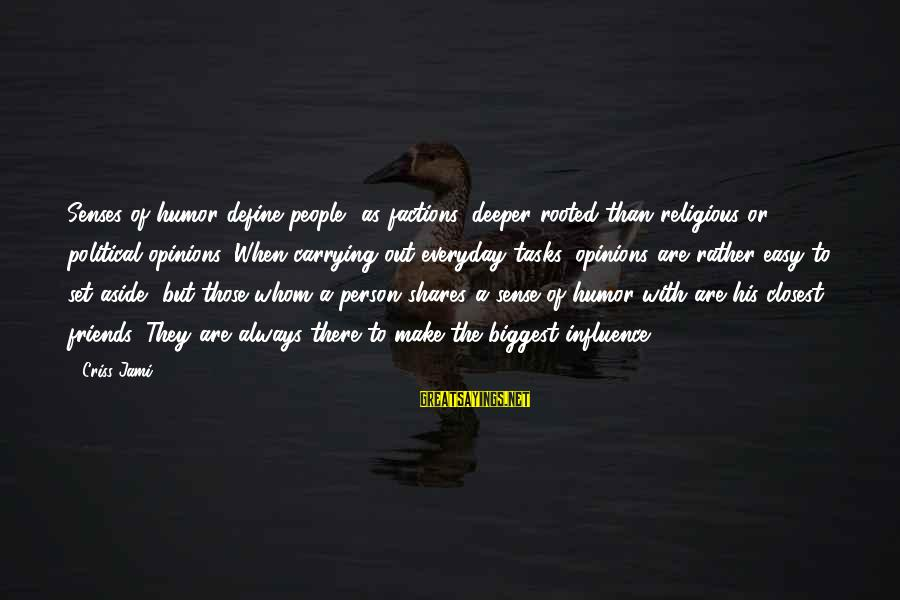 Best Religious Sayings By Criss Jami: Senses of humor define people, as factions, deeper rooted than religious or political opinions. When
