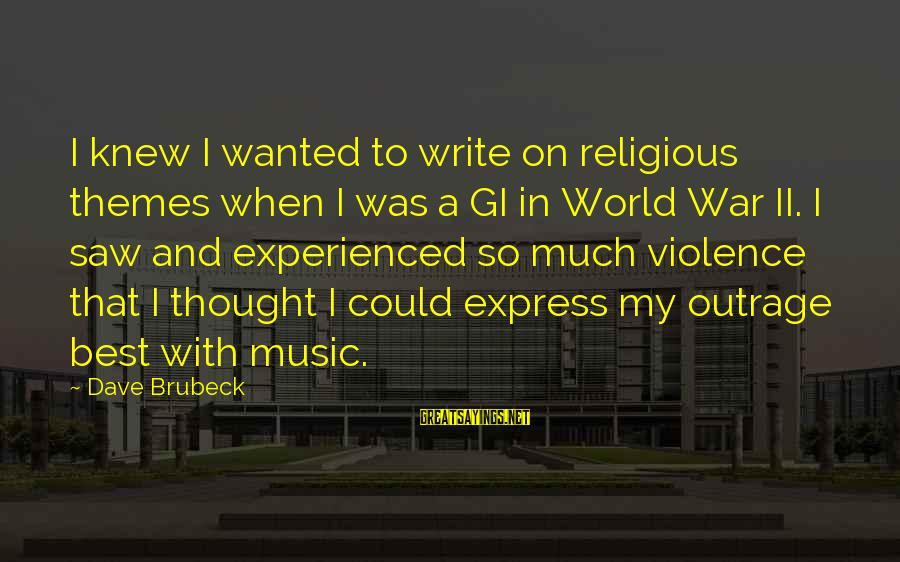 Best Religious Sayings By Dave Brubeck: I knew I wanted to write on religious themes when I was a GI in