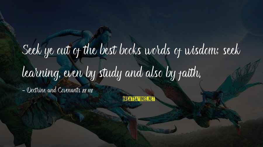Best Religious Sayings By Doctrine And Covenants 88 118: Seek ye out of the best books words of wisdom; seek learning, even by study