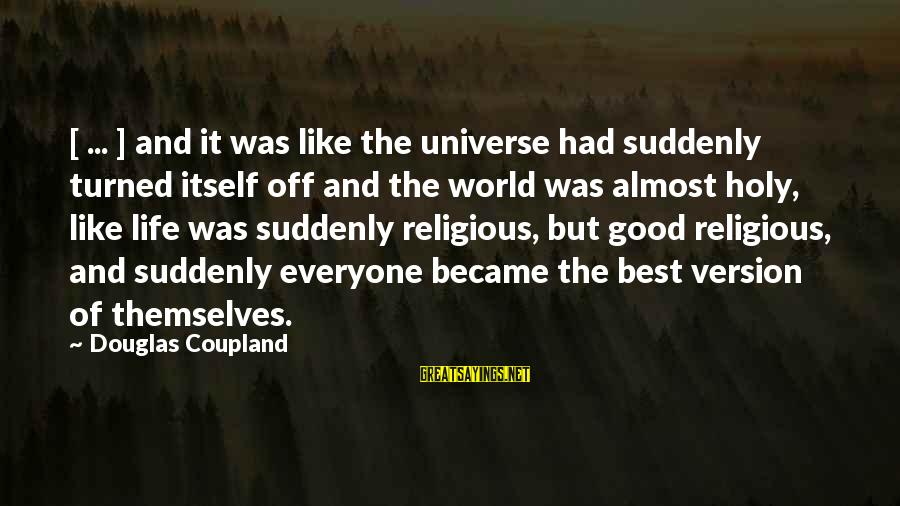 Best Religious Sayings By Douglas Coupland: [ ... ] and it was like the universe had suddenly turned itself off and