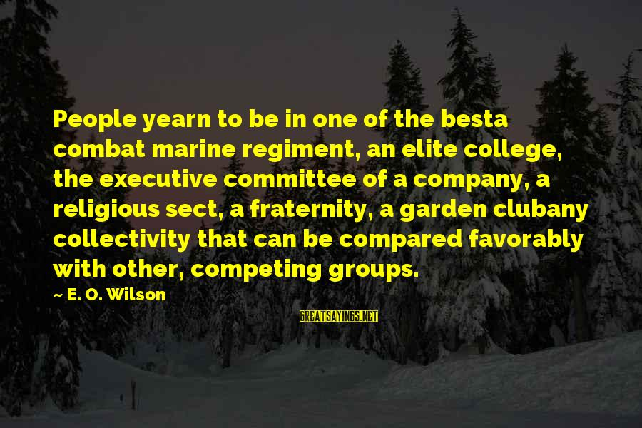 Best Religious Sayings By E. O. Wilson: People yearn to be in one of the besta combat marine regiment, an elite college,