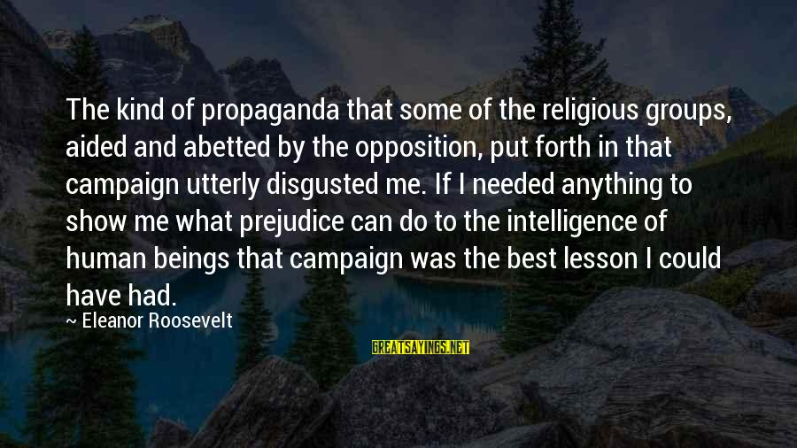Best Religious Sayings By Eleanor Roosevelt: The kind of propaganda that some of the religious groups, aided and abetted by the