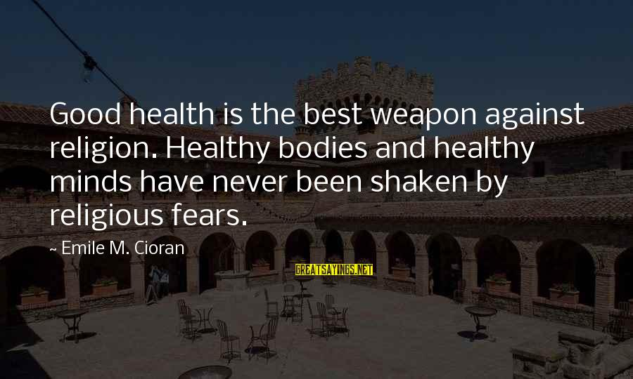 Best Religious Sayings By Emile M. Cioran: Good health is the best weapon against religion. Healthy bodies and healthy minds have never