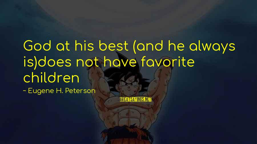 Best Religious Sayings By Eugene H. Peterson: God at his best (and he always is)does not have favorite children