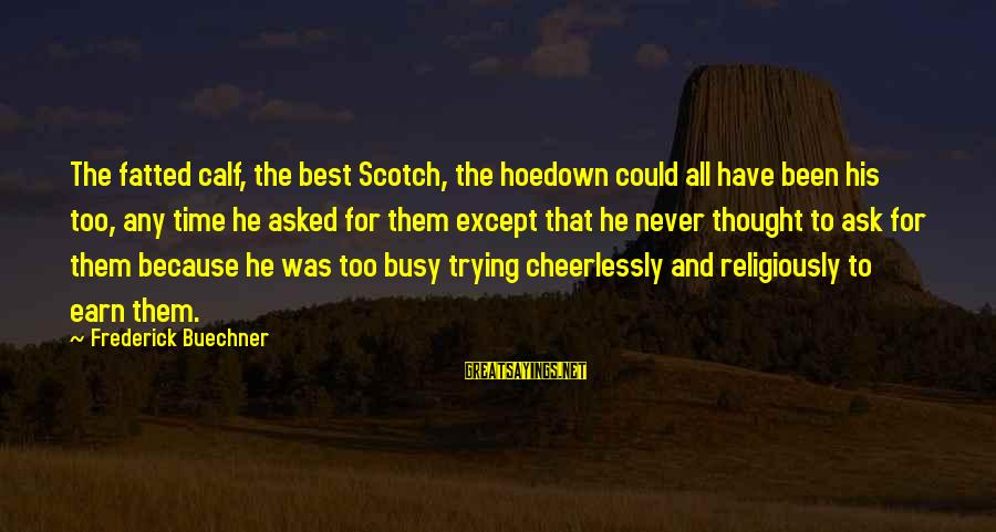 Best Religious Sayings By Frederick Buechner: The fatted calf, the best Scotch, the hoedown could all have been his too, any