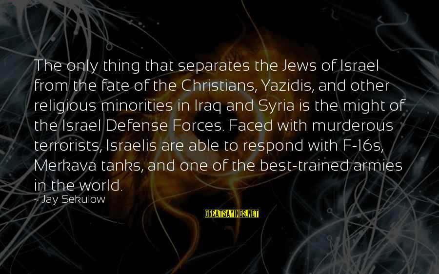 Best Religious Sayings By Jay Sekulow: The only thing that separates the Jews of Israel from the fate of the Christians,