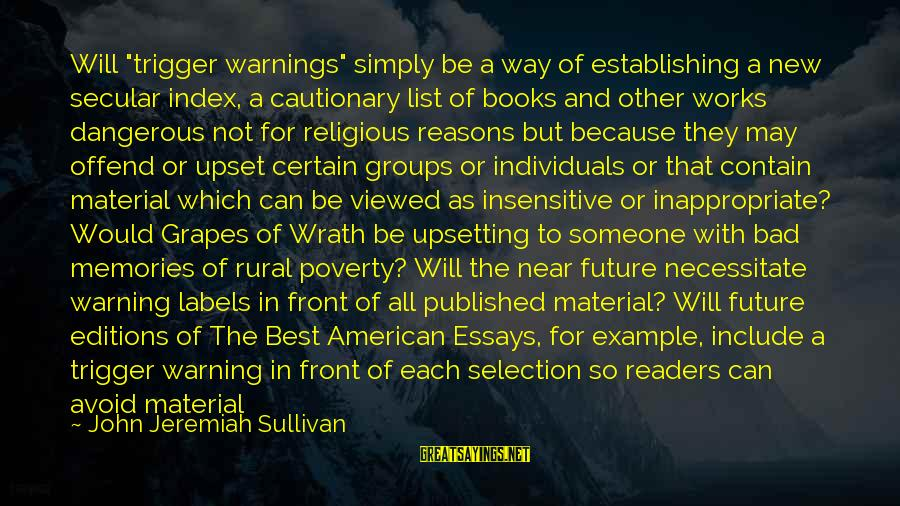"""Best Religious Sayings By John Jeremiah Sullivan: Will """"trigger warnings"""" simply be a way of establishing a new secular index, a cautionary"""