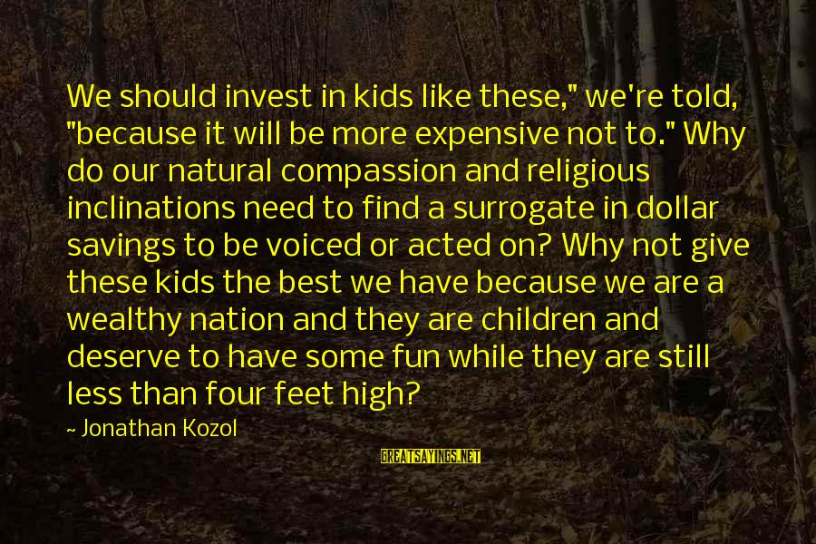 """Best Religious Sayings By Jonathan Kozol: We should invest in kids like these,"""" we're told, """"because it will be more expensive"""