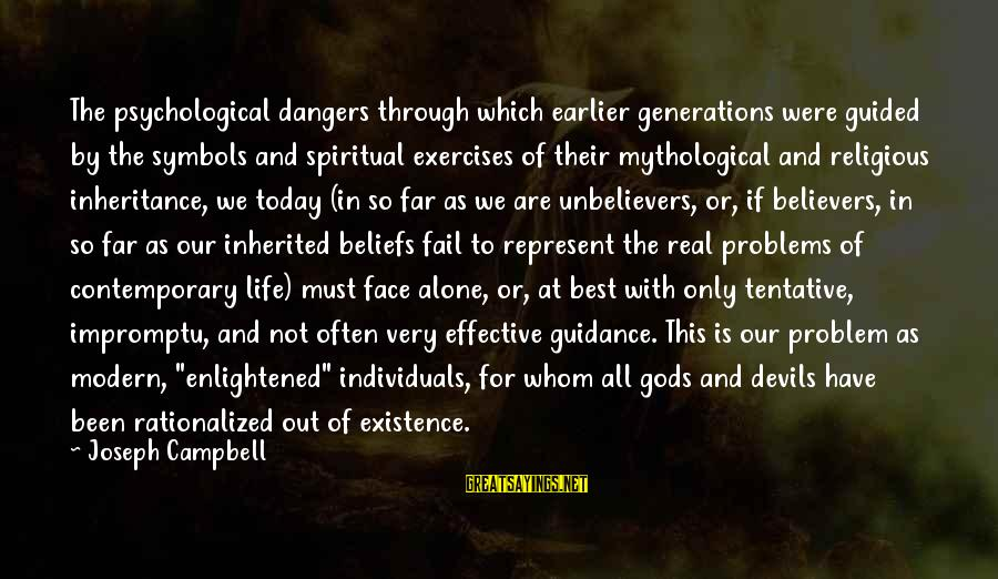 Best Religious Sayings By Joseph Campbell: The psychological dangers through which earlier generations were guided by the symbols and spiritual exercises