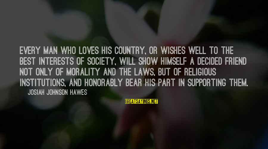 Best Religious Sayings By Josiah Johnson Hawes: Every man who loves his country, or wishes well to the best interests of society,