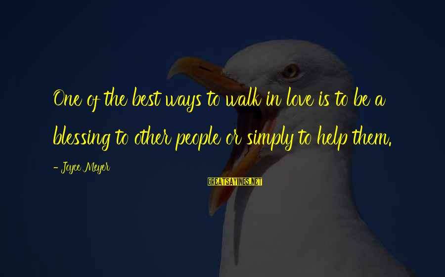 Best Religious Sayings By Joyce Meyer: One of the best ways to walk in love is to be a blessing to