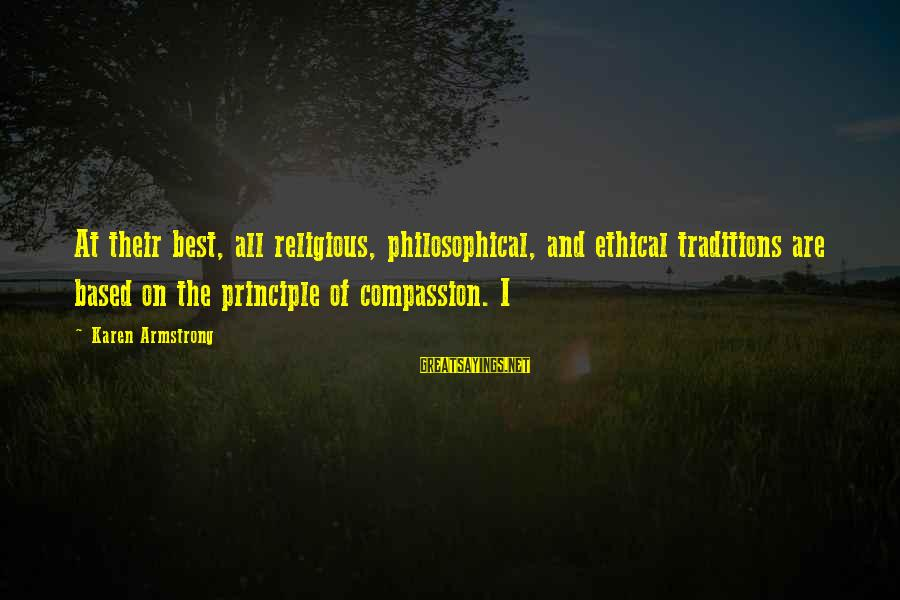 Best Religious Sayings By Karen Armstrong: At their best, all religious, philosophical, and ethical traditions are based on the principle of