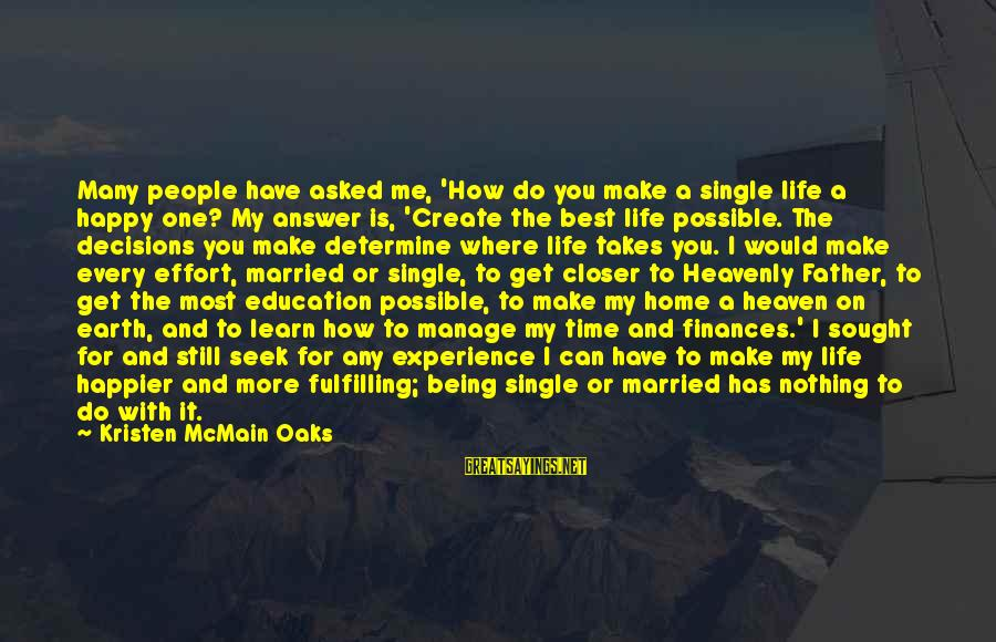 Best Religious Sayings By Kristen McMain Oaks: Many people have asked me, 'How do you make a single life a happy one?