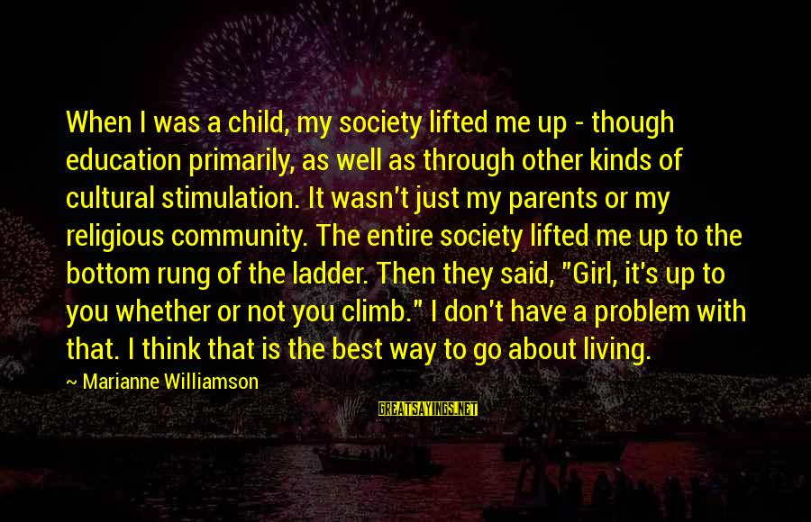 Best Religious Sayings By Marianne Williamson: When I was a child, my society lifted me up - though education primarily, as