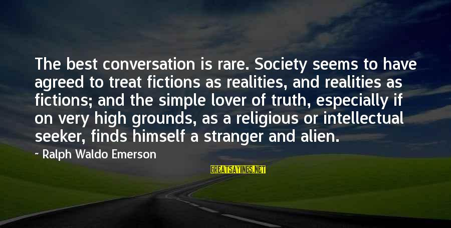 Best Religious Sayings By Ralph Waldo Emerson: The best conversation is rare. Society seems to have agreed to treat fictions as realities,