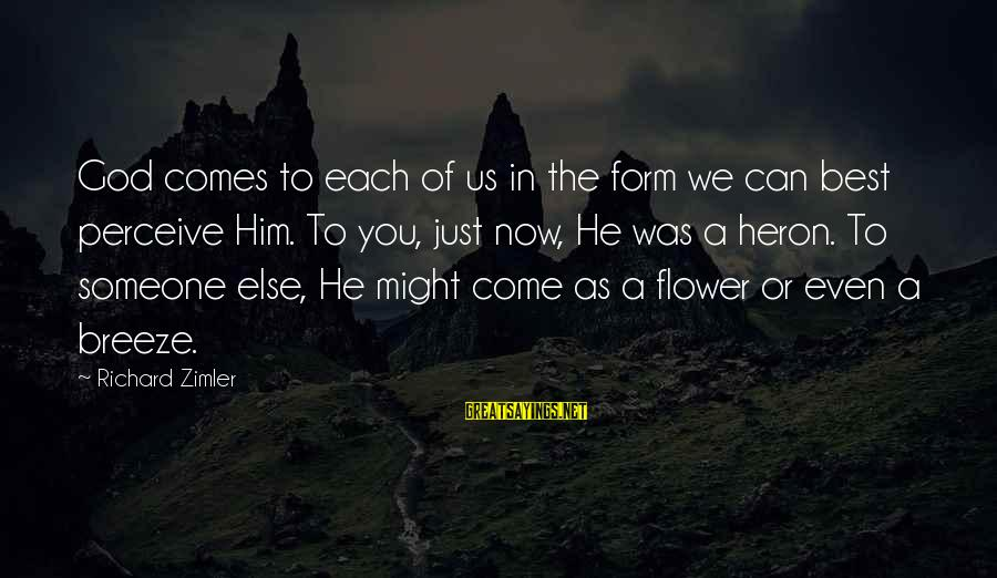 Best Religious Sayings By Richard Zimler: God comes to each of us in the form we can best perceive Him. To