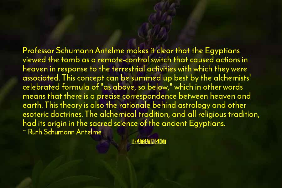 Best Religious Sayings By Ruth Schumann Antelme: Professor Schumann Antelme makes it clear that the Egyptians viewed the tomb as a remote-control