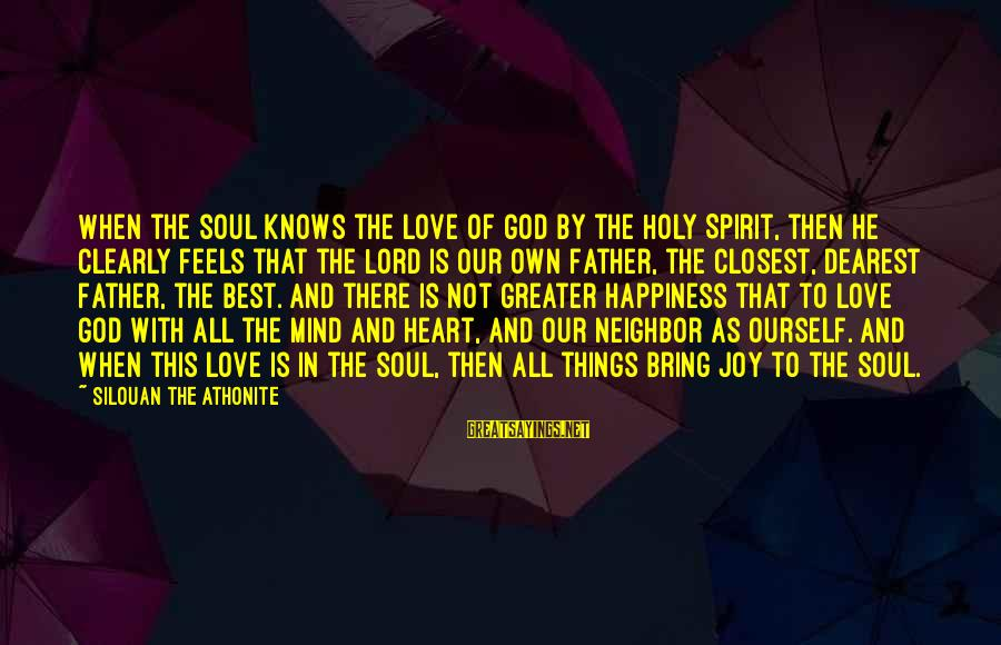 Best Religious Sayings By Silouan The Athonite: When the soul knows the love of God by the Holy Spirit, then he clearly