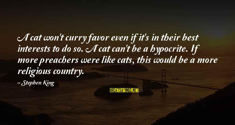 Best Religious Sayings By Stephen King: A cat won't curry favor even if it's in their best interests to do so.