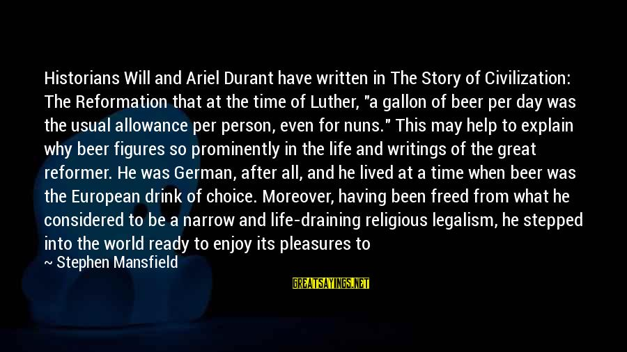 Best Religious Sayings By Stephen Mansfield: Historians Will and Ariel Durant have written in The Story of Civilization: The Reformation that